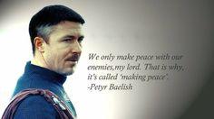 Petyr Baelish - words spoken to Ned Stark.