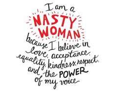 I am a nasty woman because I believe in love, acceptance, equality, kindness, respect and the Power of my voice. The Words, Feminist Quotes, Equality Quotes, Activism Quotes, Women Empowerment Quotes, Political Quotes, Audre Lorde, Intersectional Feminism, Patriarchy