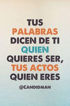 """""""Tus #Palabras dicen de ti quien quieres ser, tus #Actos quien eres"""". #Citas…"""