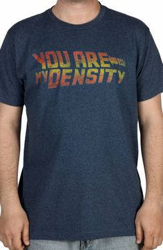 Back To The Future You Are My Density Shirt: George McFly Quote