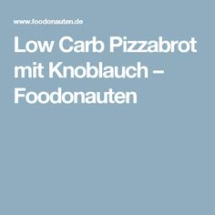 Low Carb Pizzabrot mit Knoblauch – Foodonauten