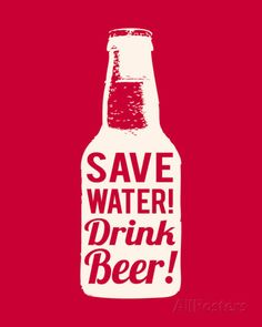 Save Water Drink Beer Posters at AllPosters.com