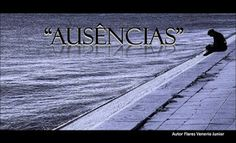FLARES VENERIO JUNIOR POETA E ARTISTA PLÁSTICO: AUSÊNCIAS