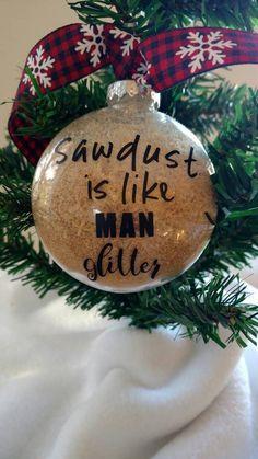 Sawdust is man glitter - sawdust is man glitter ornament - gift for him - funny ornament - sawdust gift - sawdust ornament - man cave decor Felt Christmas Decorations, Beaded Christmas Ornaments, Glitter Ornaments, Handmade Ornaments, Christmas Crafts, Homemade Christmas, Christmas 2019, Christmas Trees, Funny Ornaments