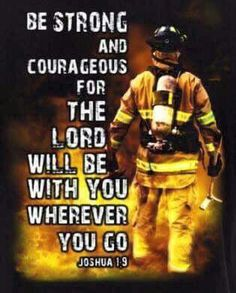 Be strong & courageous Firefighter School, Firefighter Baby, Firefighter Pictures, Wildland Firefighter, Firefighter Wedding, Firefighter Birthday, Volunteer Firefighter, Funny Firefighter Quotes, Fire Department