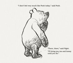 """""""I don't feel very much like Pooh today."""" Said Pooh."""" Said Piglet. """"I'll bring you tea & honey until you do."""" // Winnie the Pooh Winnie The Pooh Quotes, Winnie The Pooh Friends, Piglet Quotes, Christopher Robin, Pooh Bear, Tigger, Eeyore, Disney Quotes, Beautiful Words"""