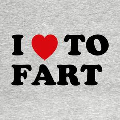 Check out this awesome 'I+Love+To+Fart' design on @TeePublic!
