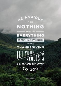 """Philippians 4:6.""""Be anxious for nothing, but in everything, by prayer and supplication, with thanksgiving, let your requests be made known to God."""" Prints available here."""