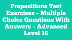 Prepositions Test Exercises - Multiple Choice Questions With Answers - Advanced Level 17 English Tenses Exercises, Verb Tenses Exercises, Grammar Exercises, Advanced English Grammar, English Grammar Test, English Vocabulary Words, Tag Question, Question And Answer, English Test Online
