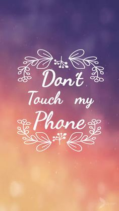 36 Best Dont Touch My Phone Backgrounds Images Dont