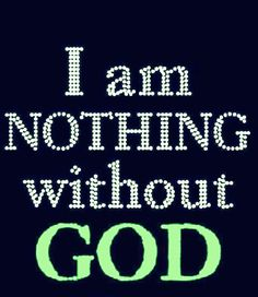 A lot of people don't believe in God but I do. And I recognize that I'm nothing without Him. Prayer Quotes, Faith Quotes, True Quotes, Bible Quotes, Jesus Quotes, Religious Quotes, Spiritual Quotes, Positive Quotes, Bible Prayers