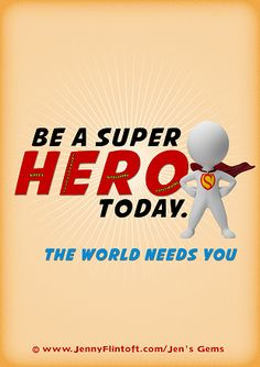 Be a Super HERO today H - appy E - nthusiastic R - efreshing O - utstanding THE WORLD NEEDS YOU #jennyflintoft #yourlifebutbetter