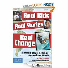 Amazon.com: Real Kids, Real Stories, Real Change: Courageous Actions Around the World eBook: Garth Sundem: Books