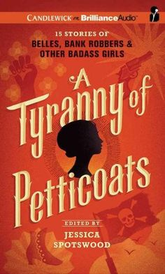 A Tyranny of Petticoats: 15 Stories of Belles, Bank Robbers & Other Badass Girls, Library Edition
