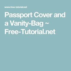 Passport Cover and a Vanity-Bag ~ Free-Tutorial.net