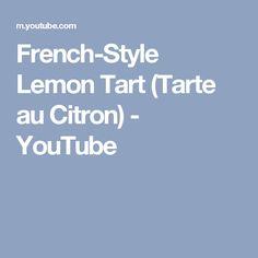 French-Style Lemon Tart (Tarte au Citron) - YouTube