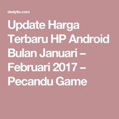 Update Harga Terbaru HP Android Bulan Januari – Februari 2017 – Pecandu Game