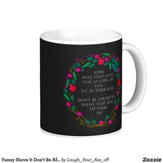 Funny Shove It Don't Be Afraid To Be Different Coffee Mug - This funny mug is all about being yourself and not worrying about what others think of you. Don't let anyone try to fit you into a box, tell them to shove it, be defiantly different.