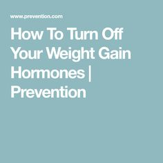 How To Turn Off Your Weight Gain Hormones | Prevention