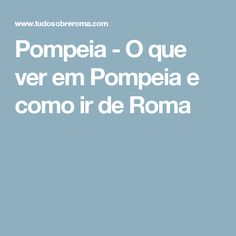 Pompeia - O que ver em Pompeia e como ir de Roma
