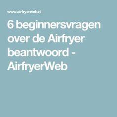 6 beginnersvragen over de Airfryer beantwoord - AirfryerWeb
