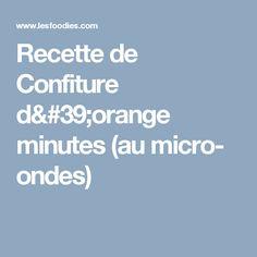 Recette de Confiture d'orange minutes (au micro- ondes)