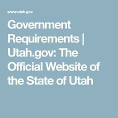 Government Requirements | Utah.gov: The Official Website of the State of Utah