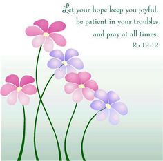""""""" Base your joy on your hope in Christ. When trials come endure them patiently, steadfastly maintain the habit of prayer."""""""