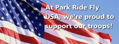 Current members of the military and vets - you get a special discount from Park Ride Fly USA. Thank you for your service.