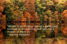 Winter is an etching, spring a watercolor, summer an oil painting and autumn a mosaic of them all. Summer quotes on PictureQuotes.com.
