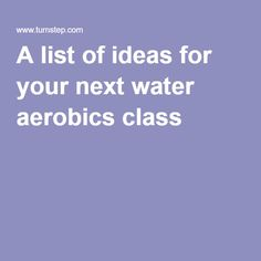 A list of ideas for your next water aerobics class