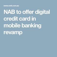 NAB to offer digital credit card in mobile banking revamp
