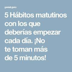5Hábitos matutinos con los que deberías empezar cada día. ¡No tetoman más de5minutos!