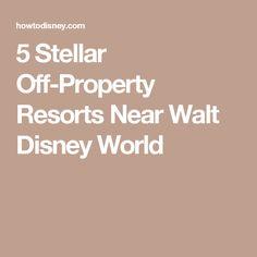 5 Stellar Off-Property Resorts Near Walt Disney World