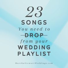 23 Songs You Need to Drop from Your Wedding Playlist | Martha Stewart Weddings