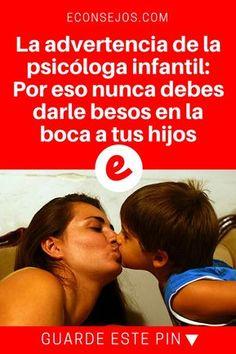 Salud niños | La advertencia de la psicóloga infantil: Por eso nunca debes darle besos en la boca a tus hijos | ¿Qué opinas tú? Está bien darle besos en la boca a sus hijos?