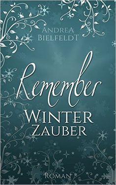 REMEMBER Winterzauber - Liebesroman eBook: Andrea Bielfeldt: Amazon.de: Bücher