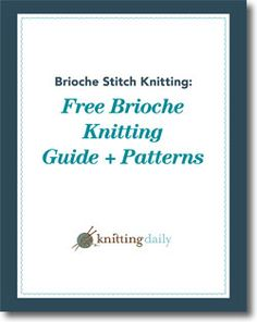 Thank you for you interest in this download and for signing up for our free e-mail newsletter. Here's your free download: Download Now Having trouble downloading? Want to learn more? Love brioche patterns? These are a must-see: Brioche Chic Beginning Brioche Knitting Brioche Knitting Basics