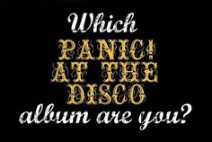 Which Panic! At The Disco Album Are You Actually I got too weird to live, too rare to die