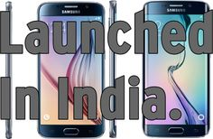 Samsung Galaxy S6 and S6 Edge Launched in India, here is all you need to know