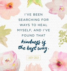 I have been searching for ways to heal myself quote by Lady Gaga Quotes to inspire you to reach out to the broken, the needy…be kind, each and every day