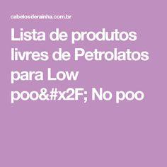 Lista de produtos livres de Petrolatos para Low poo/ No poo