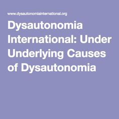 Dysautonomia International: Underlying Causes of Dysautonomia