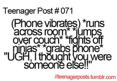Teenager Post 1 - 100 - Teenagerpost Wiki; I thought my crush was  texting me once and I crashed into the wall trying to get to my phone to see that it was not him.