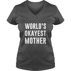 Worlds Okayest MOTHER T Shirt Funny Mothers Day TeePerfect Christmas gift idea, birthday present or treating yourself to the best graphic shirt.Nice Motivational And Inspirational Office Gift