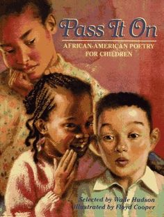 Pass It On: African American Poetry    ...i remember reading this book as a child and loving every minute,  every word, every page. This opened my eyes to the wonderful word of reading