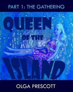 Queen of the Island (Part 1: The Gathering) by Olga Prescott, http://www.amazon.com/gp/product/B004NSVJDC/ref=cm_sw_r_pi_alp_ulKnqb1PY7EPN