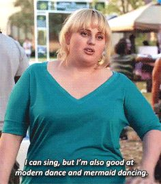 fat amy.... Those aren't rightfully quoted its: I'm also good at modern dance, oldern dance, and mermaid dancing....