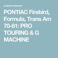 PONTIAC Firebird, Formula, Trans Am 70-81: PRO TOURING & G MACHINE