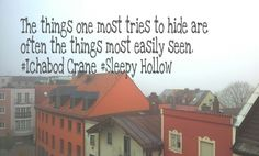 The things one most tries to hide are often the things most easiy seen.#IchabodCrane #SleepyHollow